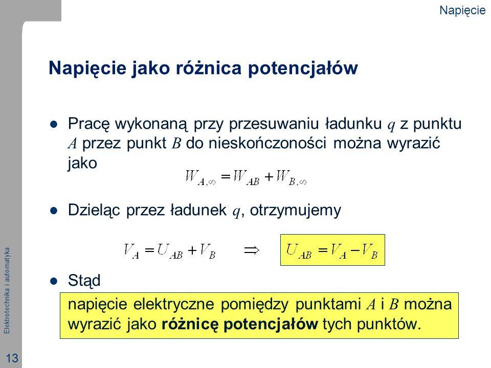 Elektrotechnika i automatyka 13 Napięcie jako różnica potencjałów Pracę wykonaną przy przesuwaniu ładunku q z punktu A przez punkt B do nieskończonośc