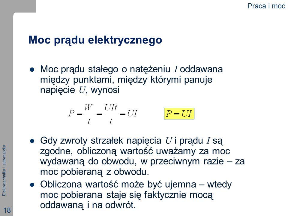 Elektrotechnika i automatyka 18 Moc prądu elektrycznego Moc prądu stałego o natężeniu I oddawana między punktami, między którymi panuje napięcie U, wy