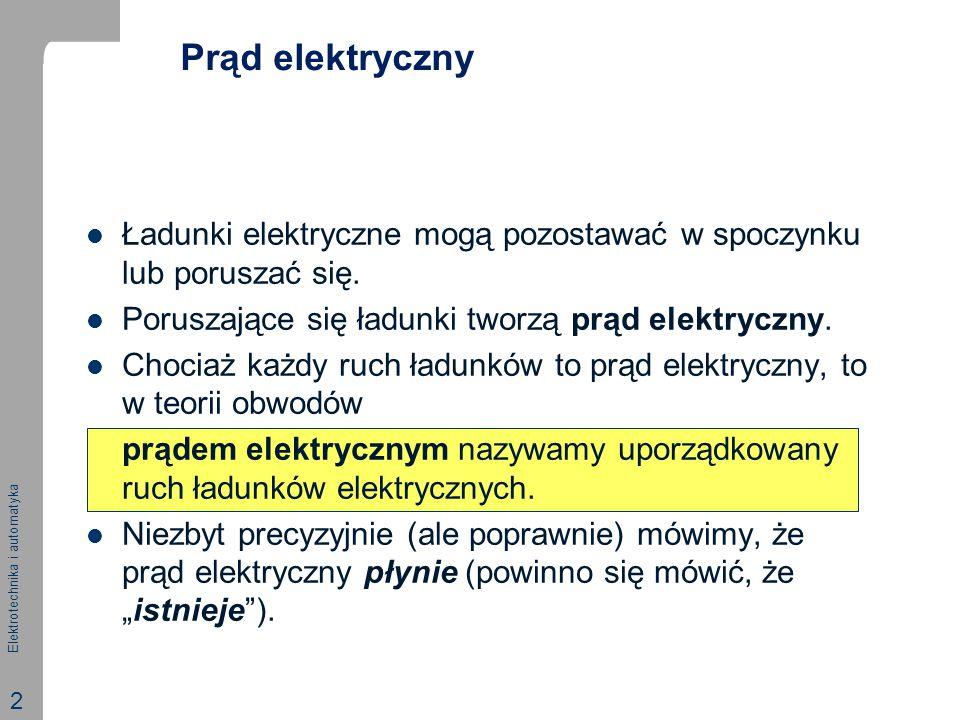 Elektrotechnika i automatyka 2 Prąd elektryczny Ładunki elektryczne mogą pozostawać w spoczynku lub poruszać się. Poruszające się ładunki tworzą prąd