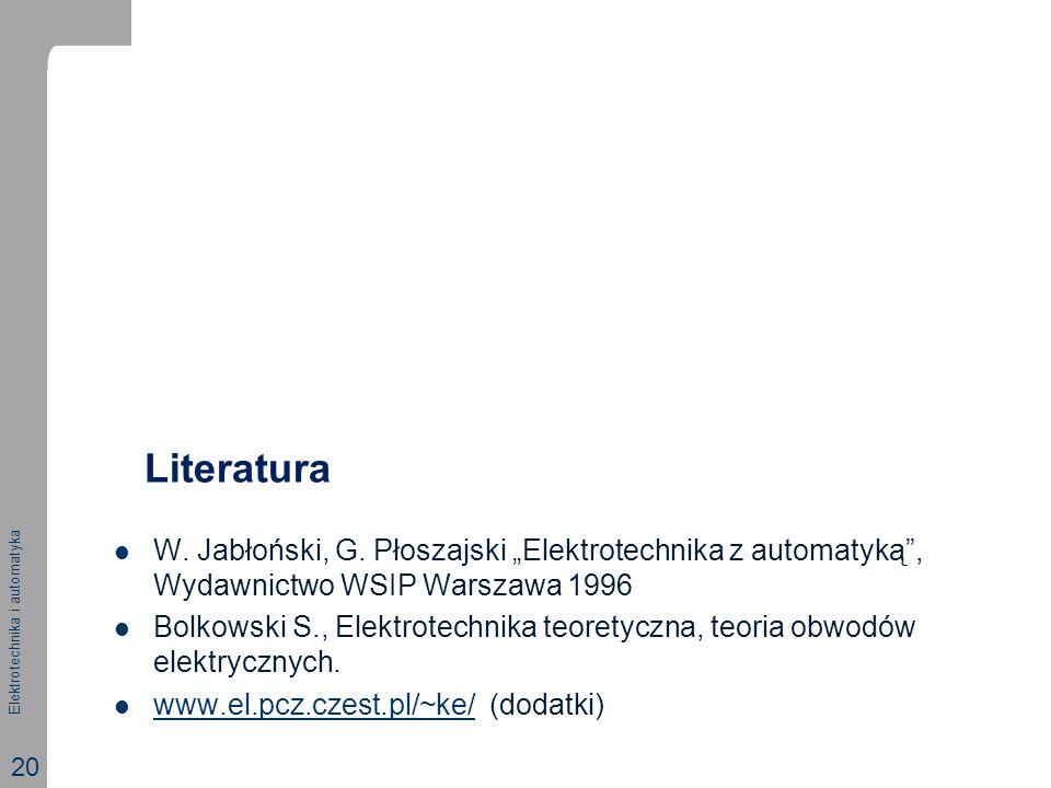 """Elektrotechnika i automatyka 20 Literatura W. Jabłoński, G. Płoszajski """"Elektrotechnika z automatyką"""", Wydawnictwo WSIP Warszawa 1996 Bolkowski S., El"""
