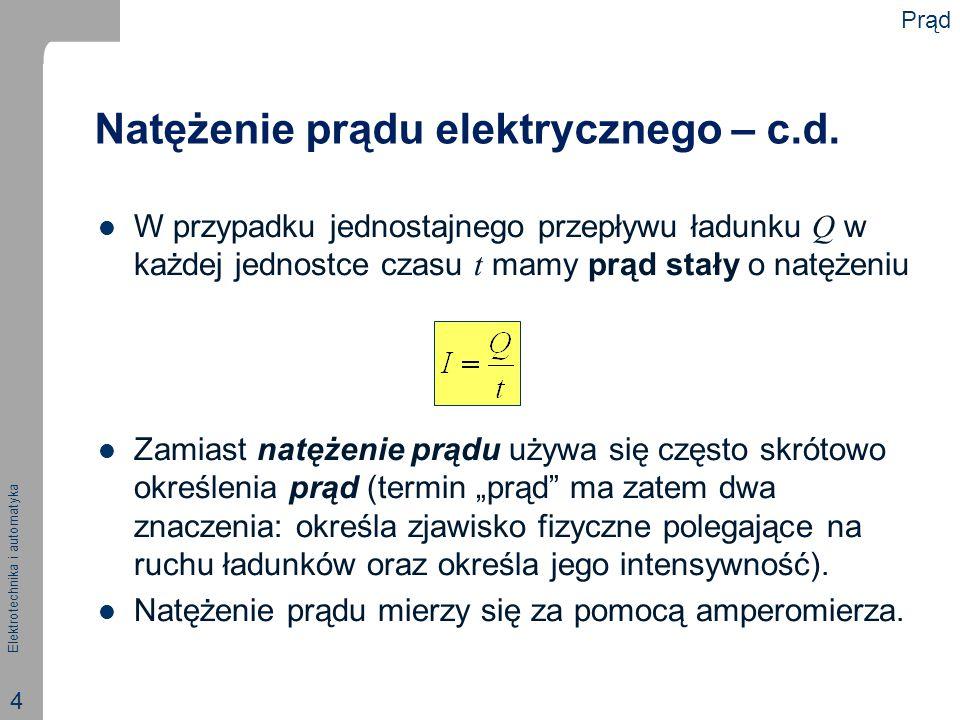 Elektrotechnika i automatyka 4 Natężenie prądu elektrycznego – c.d. W przypadku jednostajnego przepływu ładunku Q w każdej jednostce czasu t mamy prąd