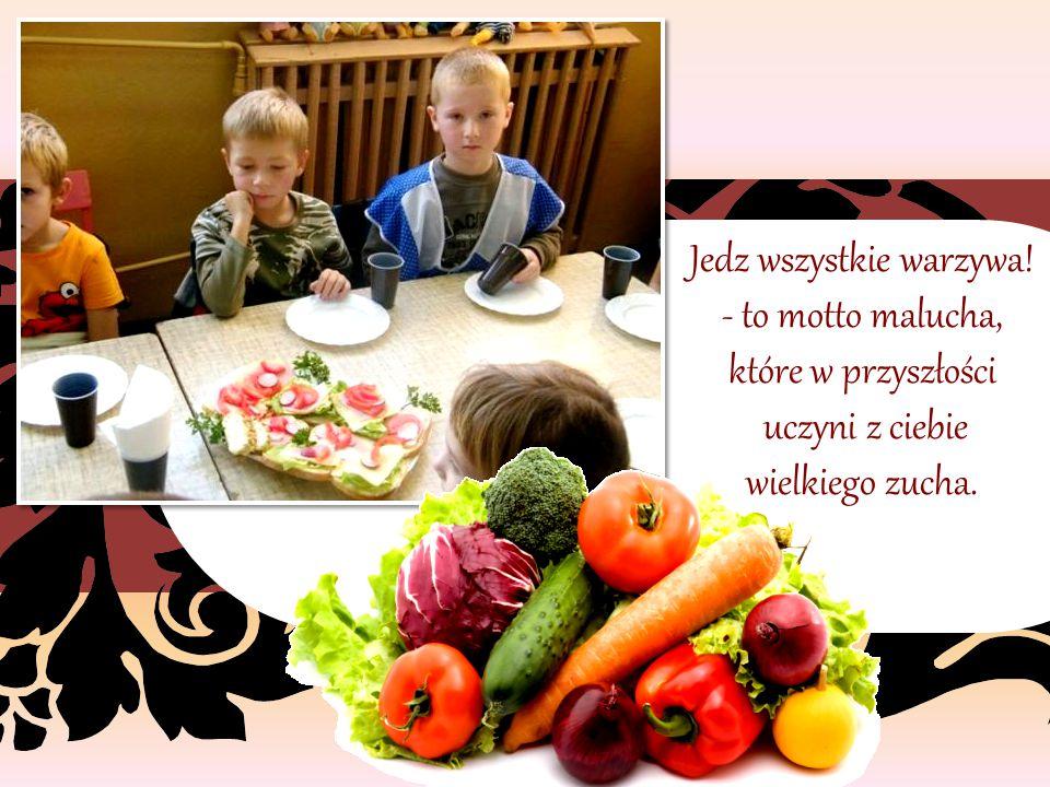 … Jedz wszystkie warzywa! - to motto malucha, które w przyszłości uczyni z ciebie wielkiego zucha.