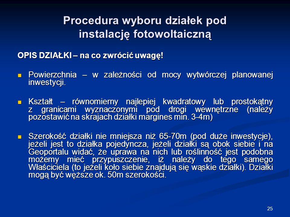 25 Procedura wyboru działek pod instalację fotowoltaiczną OPIS DZIAŁKI – na co zwrócić uwagę! Powierzchnia – w zależności od mocy wytwórczej planowane