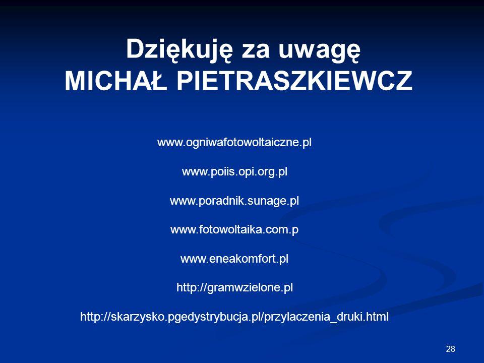 28 Dziękuję za uwagę MICHAŁ PIETRASZKIEWCZ www.ogniwafotowoltaiczne.pl www.poiis.opi.org.pl www.poradnik.sunage.pl www.fotowoltaika.com.p www.eneakomf