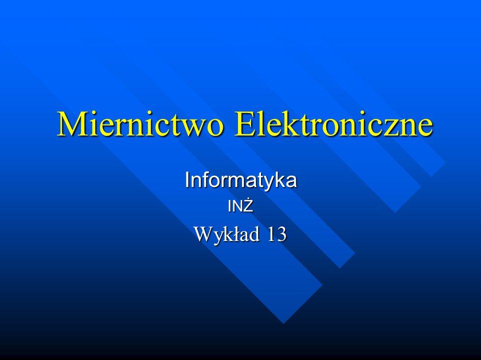 Miernictwo Elektroniczne InformatykaINŻ Wykład 13