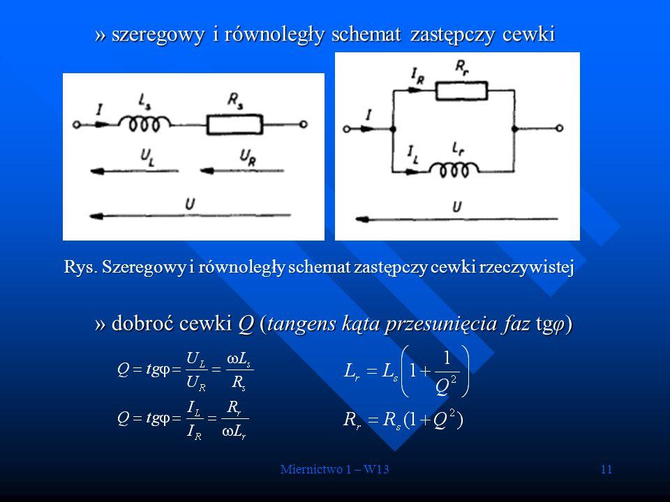 Miernictwo 1 – W1311 »szeregowy i równoległy schemat zastępczy cewki »dobroć cewki Q (tangens kąta przesunięcia faz tgφ) Rys. Szeregowy i równoległy s