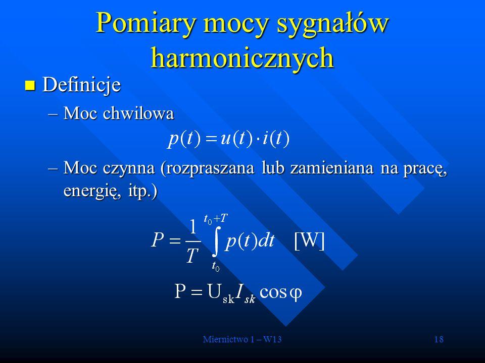 Miernictwo 1 – W1318 Definicje Definicje –Moc chwilowa –Moc czynna (rozpraszana lub zamieniana na pracę, energię, itp.) Pomiary mocy sygnałów harmonic