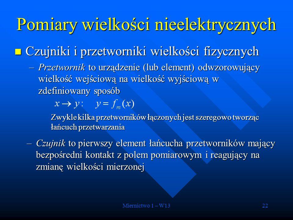 Miernictwo 1 – W1322 Czujniki i przetworniki wielkości fizycznych Czujniki i przetworniki wielkości fizycznych –Przetwornik to urządzenie (lub element
