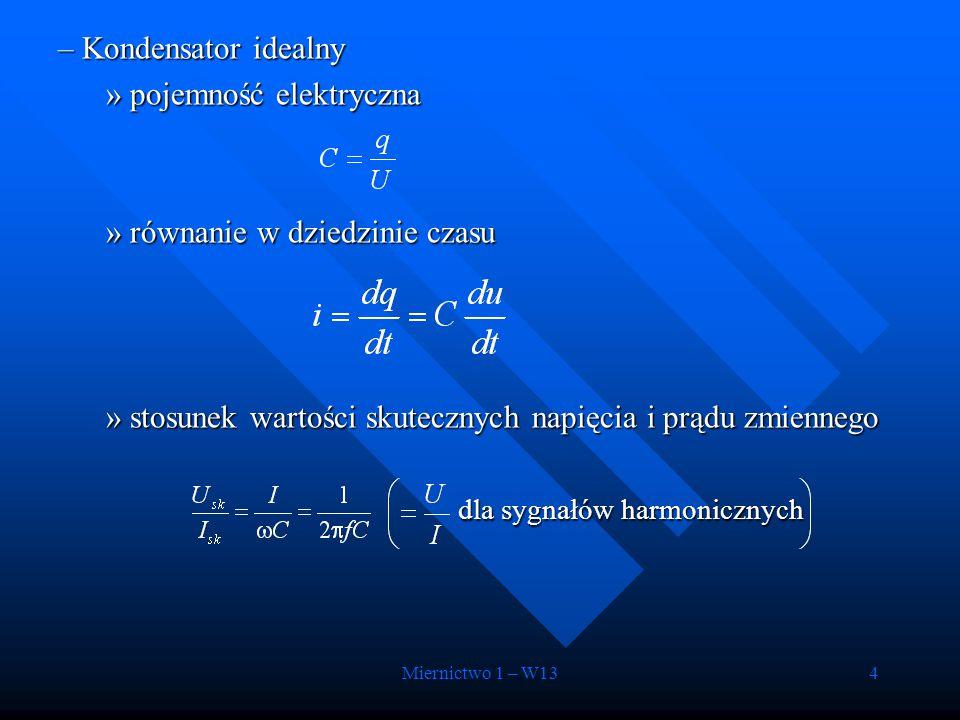 Miernictwo 1 – W134 –Kondensator idealny »pojemność elektryczna »równanie w dziedzinie czasu »stosunek wartości skutecznych napięcia i prądu zmiennego