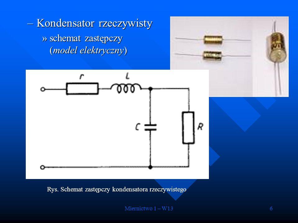 Miernictwo 1 – W136 –Kondensator rzeczywisty »schemat zastępczy (model elektryczny) Rys. Schemat zastępczy kondensatora rzeczywistego