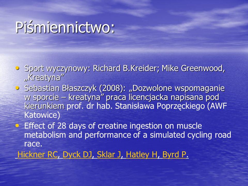 """Piśmiennictwo: Sport wyczynowy: Richard B.Kreider; Mike Greenwood, """"Kreatyna"""" Sport wyczynowy: Richard B.Kreider; Mike Greenwood, """"Kreatyna"""" Sebastian"""