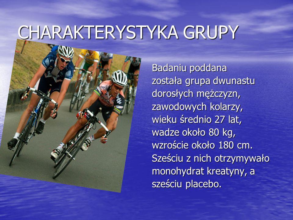 CHARAKTERYSTYKA GRUPY Badaniu poddana została grupa dwunastu dorosłych mężczyzn, zawodowych kolarzy, wieku średnio 27 lat, wadze około 80 kg, wzroście
