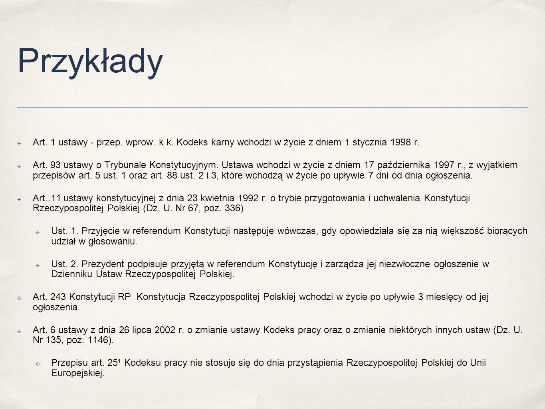 Przykłady ✤ Art.1 ustawy - przep. wprow. k.k.