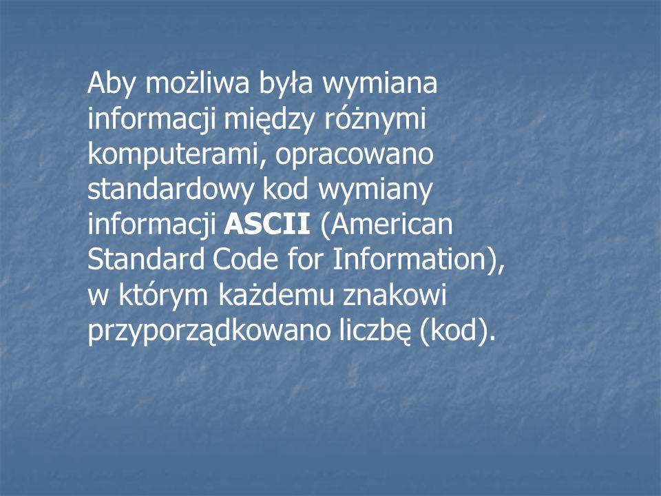 Aby możliwa była wymiana informacji między różnymi komputerami, opracowano standardowy kod wymiany informacji ASCII (American Standard Code for Inform