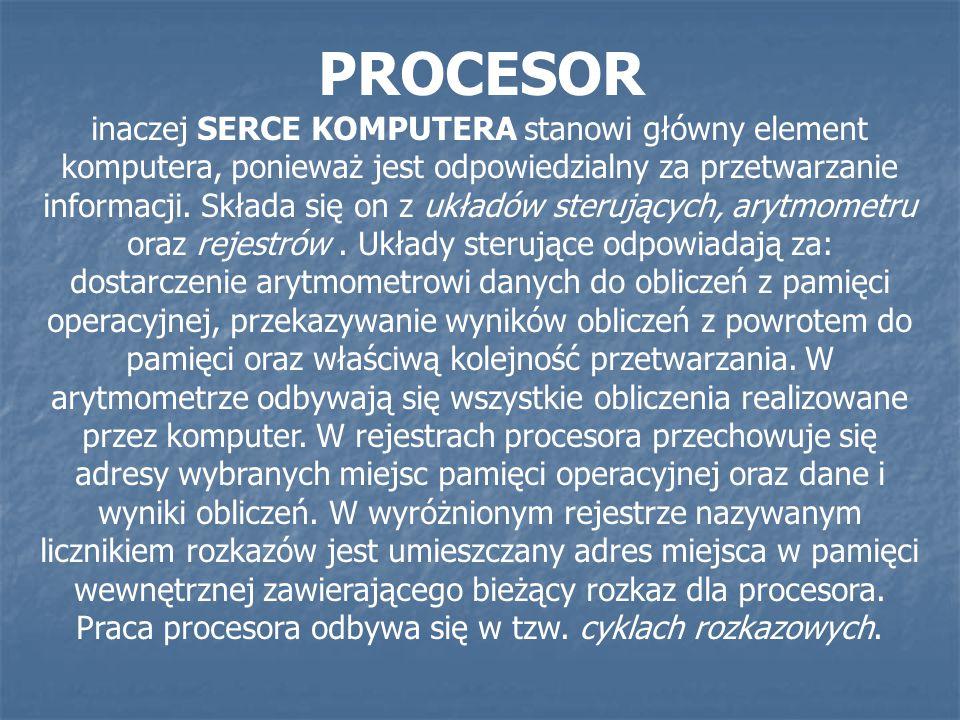 inaczej SERCE KOMPUTERA stanowi główny element komputera, ponieważ jest odpowiedzialny za przetwarzanie informacji. Składa się on z układów sterującyc