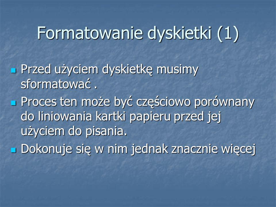 Formatowanie dyskietki (1) Przed użyciem dyskietkę musimy sformatować. Przed użyciem dyskietkę musimy sformatować. Proces ten może być częściowo porów