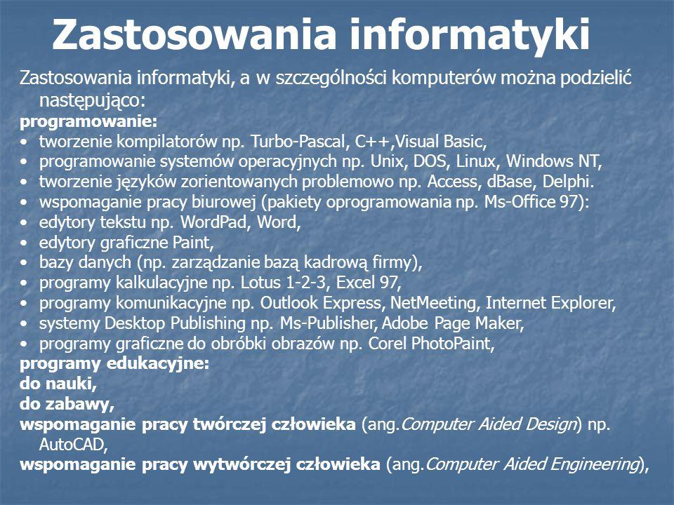 Zastosowania informatyki, a w szczególności komputerów można podzielić następująco: programowanie: tworzenie kompilatorów np. Turbo-Pascal, C++,Visual