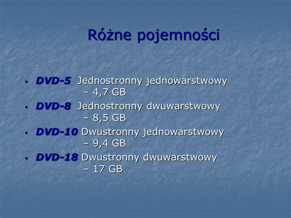 Różne pojemności  DVD-5 Jednostronny jednowarstwowy – 4,7 GB  DVD-8 Jednostronny dwuwarstwowy – 8,5 GB  DVD-10 Dwustronny jednowarstwowy – 9,4 GB 