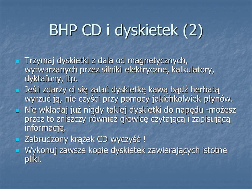 BHP CD i dyskietek (2) Trzymaj dyskietki z dala od magnetycznych, wytwarzanych przez silniki elektryczne, kalkulatory, dyktafony, itp. Trzymaj dyskiet