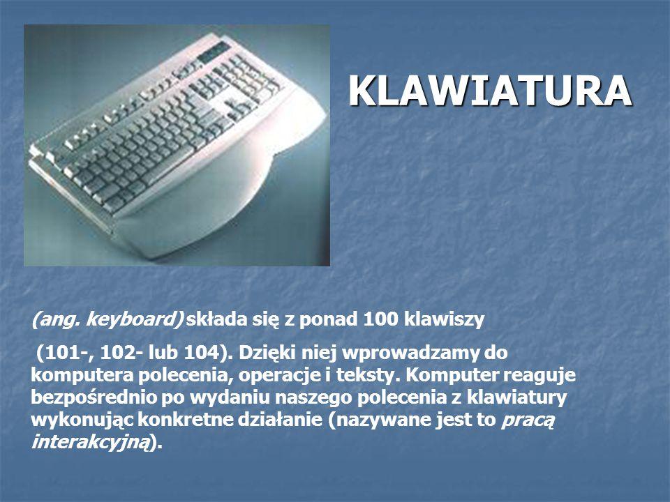 (ang. keyboard) składa się z ponad 100 klawiszy (101-, 102- lub 104). Dzięki niej wprowadzamy do komputera polecenia, operacje i teksty. Komputer reag