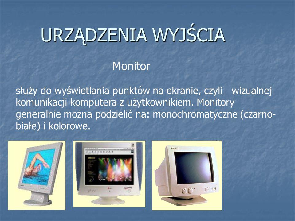 URZĄDZENIA WYJŚCIA Monitor służy do wyświetlania punktów na ekranie, czyli wizualnej komunikacji komputera z użytkownikiem. Monitory generalnie można