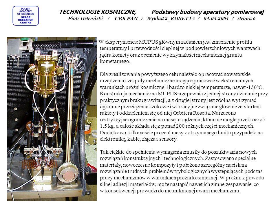 Misja ROSETTA - penetrator w eksperymencie MUPUS MUPUS (Multi-Purpose Sensors for Surface and Subsurface Science): Wykorzystuje czujniki w harpunie lądownika, w penetratorze i na balkonie by wyznaczyć gęstość oraz własności termiczne i mechaniczne jądra.