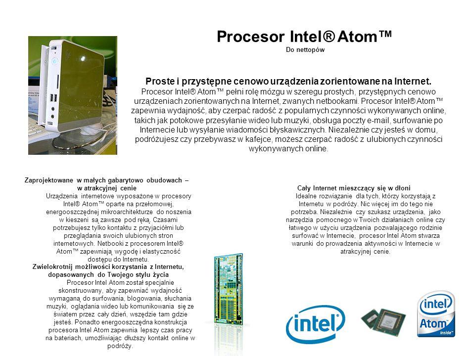 Procesor Intel® Atom™ Do nettopów Zaprojektowane w małych gabarytowo obudowach – w atrakcyjnej cenie Urządzenia internetowe wyposażone w procesory Int
