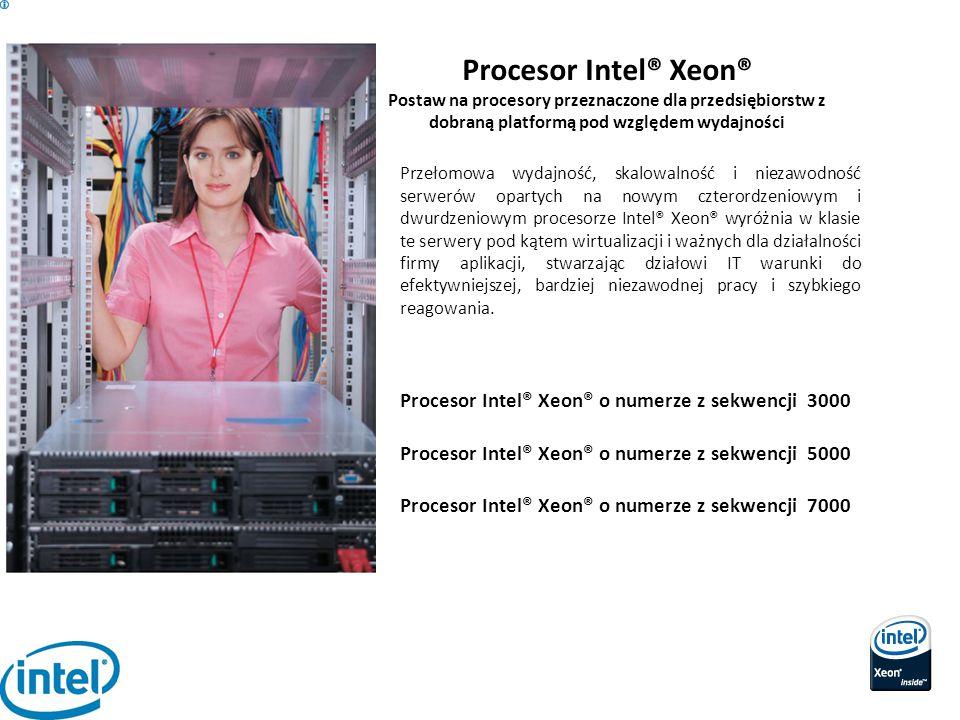 Procesor Intel® Xeon® Postaw na procesory przeznaczone dla przedsiębiorstw z dobraną platformą pod względem wydajności Przełomowa wydajność, skalowaln