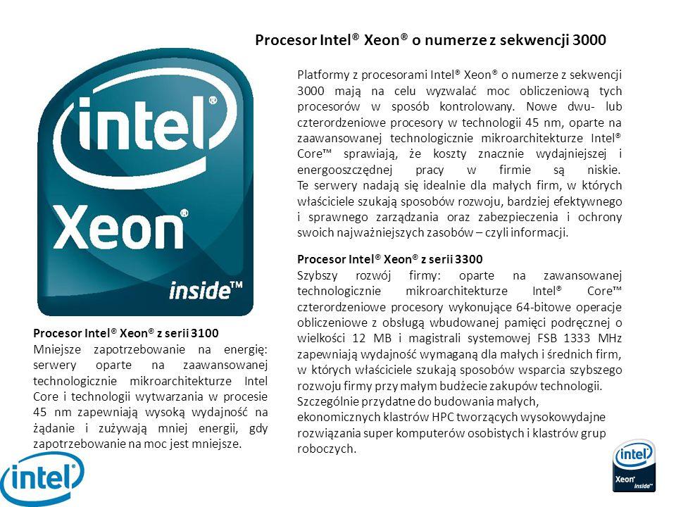 Procesor Intel® Xeon® o numerze z sekwencji 3000 Platformy z procesorami Intel® Xeon® o numerze z sekwencji 3000 mają na celu wyzwalać moc obliczeniow