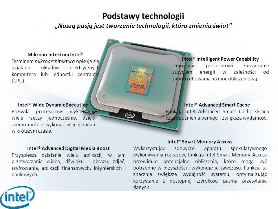 """Podstawy technologii """"Naszą pasją jest tworzenie technologii, która zmienia świat"""" Mikroarchitektura Intel® Terminem mikroarchitektura opisuje się dzi"""
