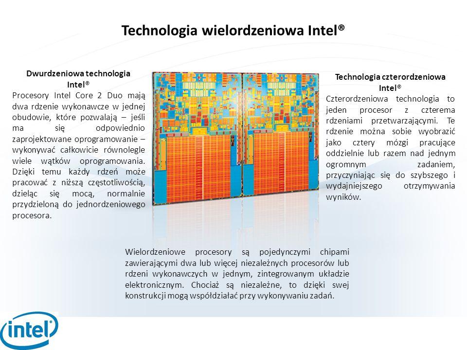 Technologia wielordzeniowa Intel® Wielordzeniowe procesory są pojedynczymi chipami zawierającymi dwa lub więcej niezależnych procesorów lub rdzeni wyk