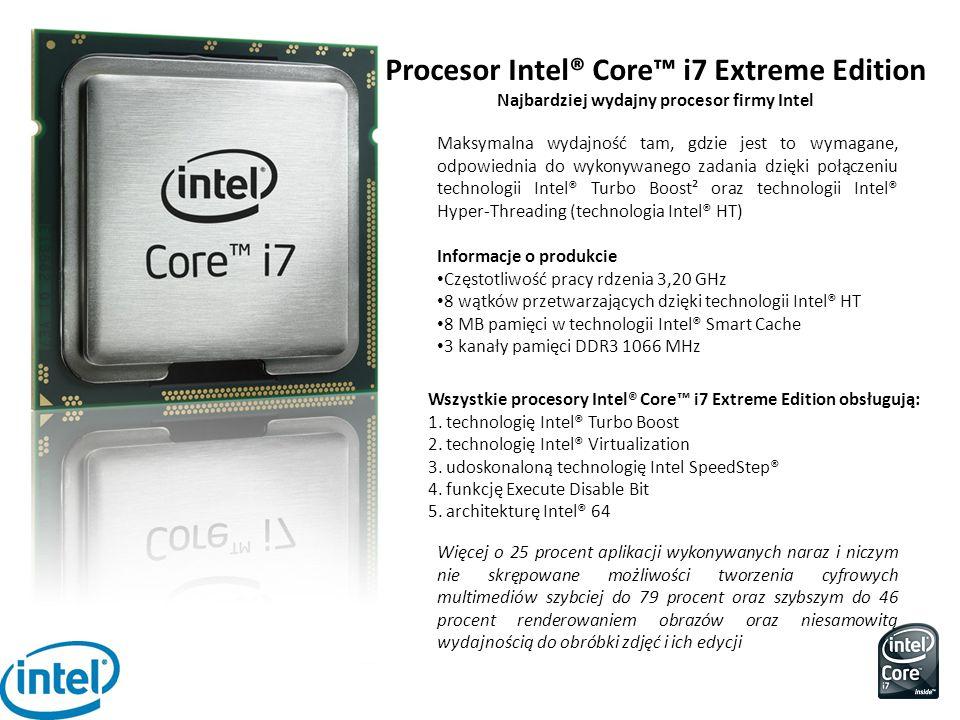 Procesor Intel® Core™ i7 Extreme Edition Najbardziej wydajny procesor firmy Intel Maksymalna wydajność tam, gdzie jest to wymagane, odpowiednia do wyk