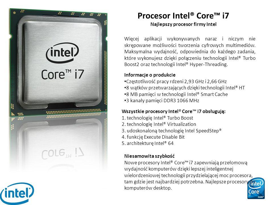 Procesor Intel® Core™ i7 Najlepszy procesor firmy Intel Więcej aplikacji wykonywanych naraz i niczym nie skrępowane możliwości tworzenia cyfrowych mul