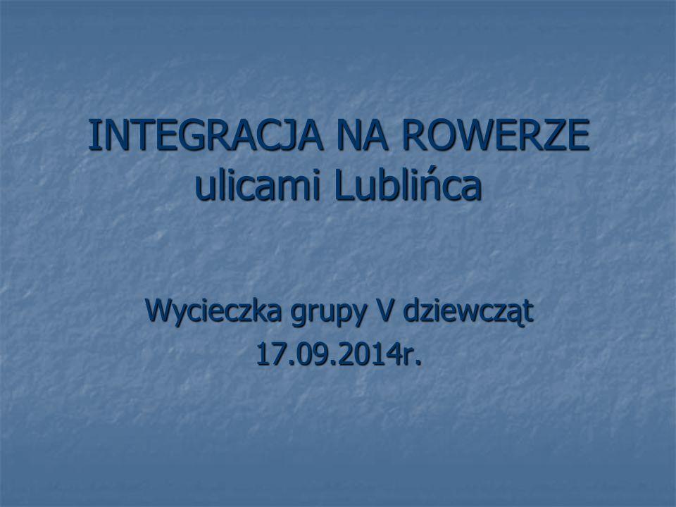 INTEGRACJA NA ROWERZE ulicami Lublińca Wycieczka grupy V dziewcząt 17.09.2014r.