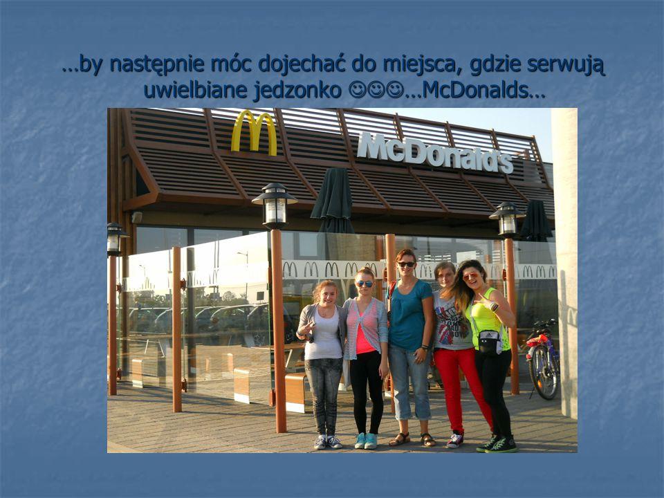 …by następnie móc dojechać do miejsca, gdzie serwują uwielbiane jedzonko …McDonalds…