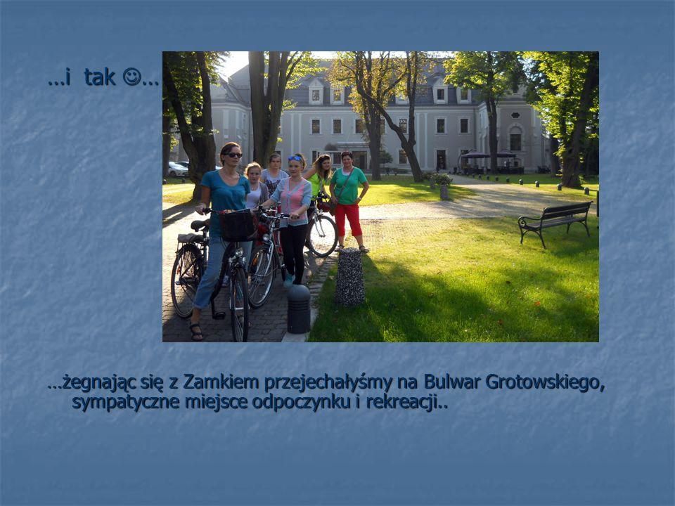 …i tak … …żegnając się z Zamkiem przejechałyśmy na Bulwar Grotowskiego, sympatyczne miejsce odpoczynku i rekreacji..