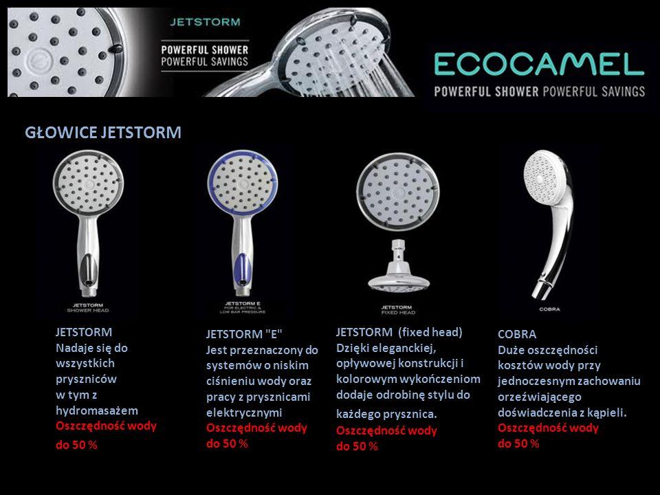 JETSTORM Nadaje się do wszystkich pryszniców w tym z hydromasażem Oszczędność wody do 50 % GŁOWICE JETSTORM JETSTORM