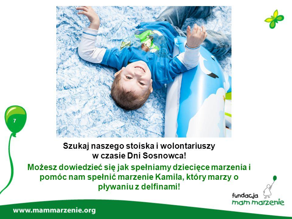7 Szukaj naszego stoiska i wolontariuszy w czasie Dni Sosnowca! Możesz dowiedzieć się jak spełniamy dziecięce marzenia i pomóc nam spełnić marzenie Ka
