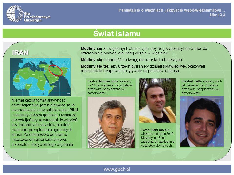 Pamiętajcie o więźniach, jakbyście współwięźniami byli... Hbr 13,3 www.gpch.pl Świat islamu IRAN Niemal każda forma aktywności chrześcijańskiej jest n