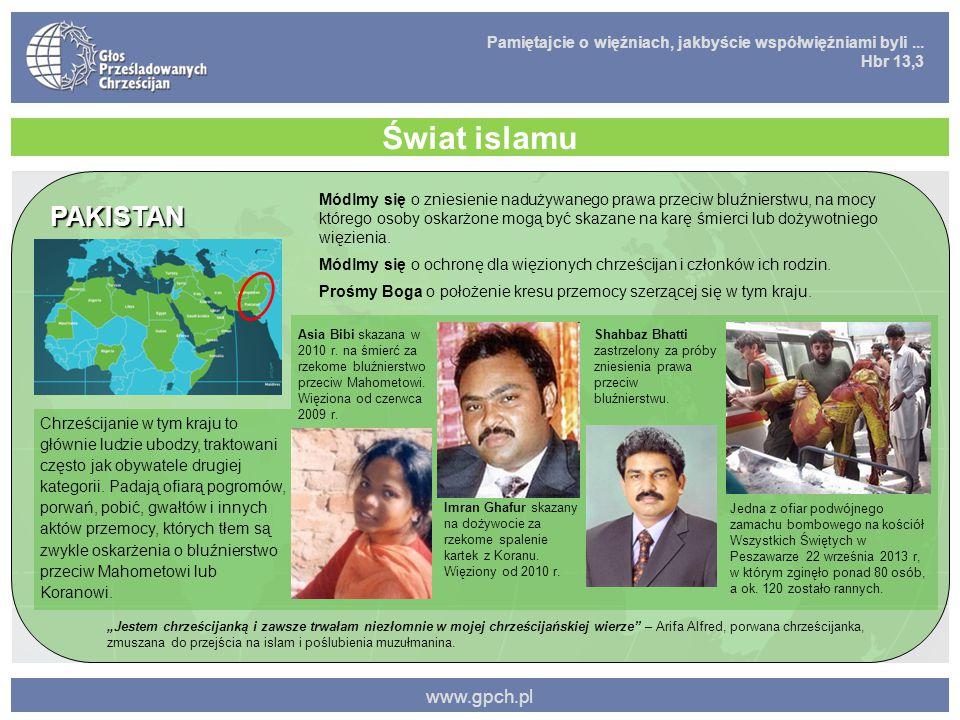 Pamiętajcie o więźniach, jakbyście współwięźniami byli... Hbr 13,3 www.gpch.pl Świat islamu PAKISTAN Chrześcijanie w tym kraju to głównie ludzie ubodz