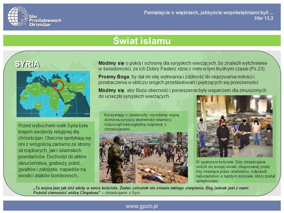 Pamiętajcie o więźniach, jakbyście współwięźniami byli... Hbr 13,3 www.gpch.pl Świat islamu SYRIA Przed wybuchem walk Syria była krajem swobody religi