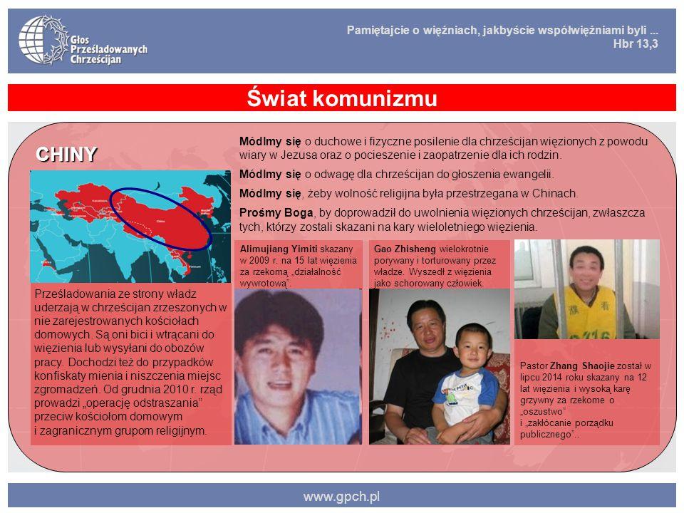 Pamiętajcie o więźniach, jakbyście współwięźniami byli... Hbr 13,3 www.gpch.pl Świat komunizmu CHINY Prześladowania ze strony władz uderzają w chrześc