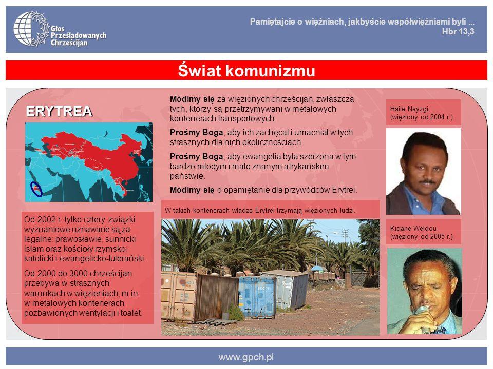 Pamiętajcie o więźniach, jakbyście współwięźniami byli... Hbr 13,3 www.gpch.pl Świat komunizmu ERYTREA Od 2002 r. tylko cztery związki wyznaniowe uzna