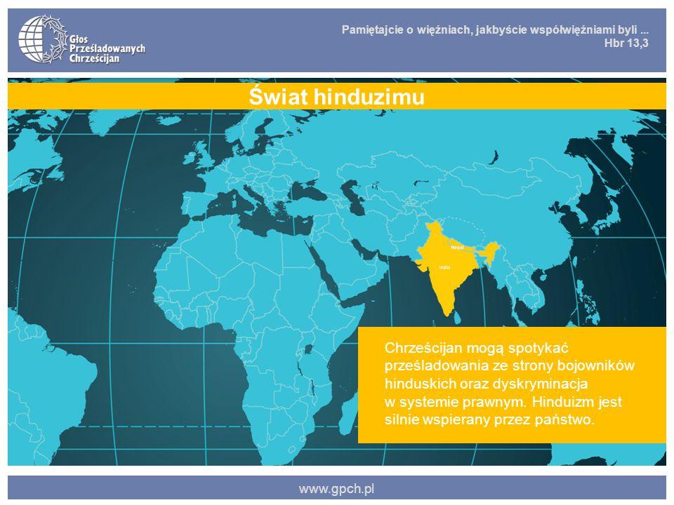 Pamiętajcie o więźniach, jakbyście współwięźniami byli... Hbr 13,3 www.gpch.pl Chrześcijan mogą spotykać prześladowania ze strony bojowników hinduskic