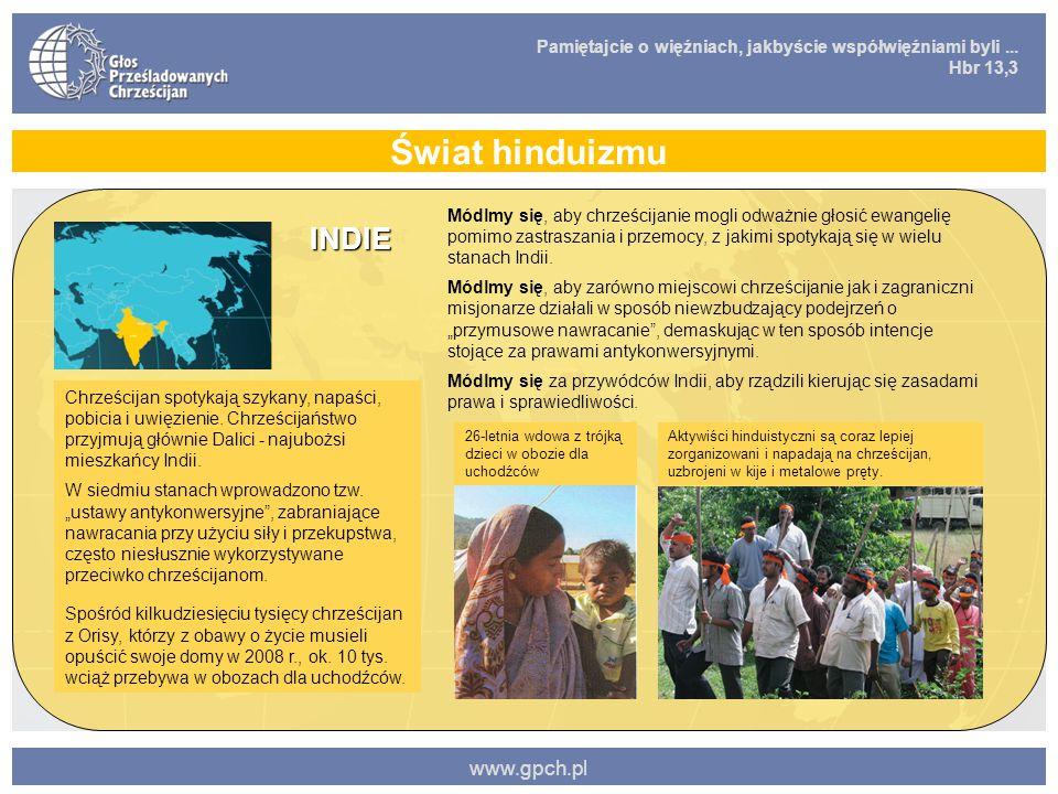 Pamiętajcie o więźniach, jakbyście współwięźniami byli... Hbr 13,3 www.gpch.pl Świat hinduizmu INDIE Chrześcijan spotykają szykany, napaści, pobicia i