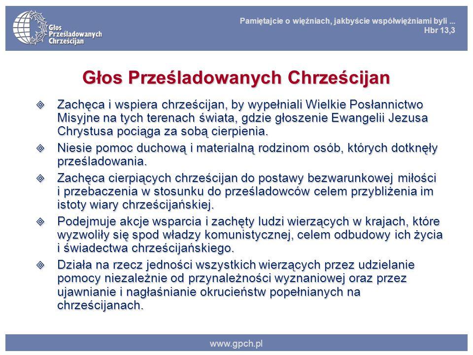 Pamiętajcie o więźniach, jakbyście współwięźniami byli... Hbr 13,3 www.gpch.pl Głos Prześladowanych Chrześcijan  Zachęca i wspiera chrześcijan, by wy
