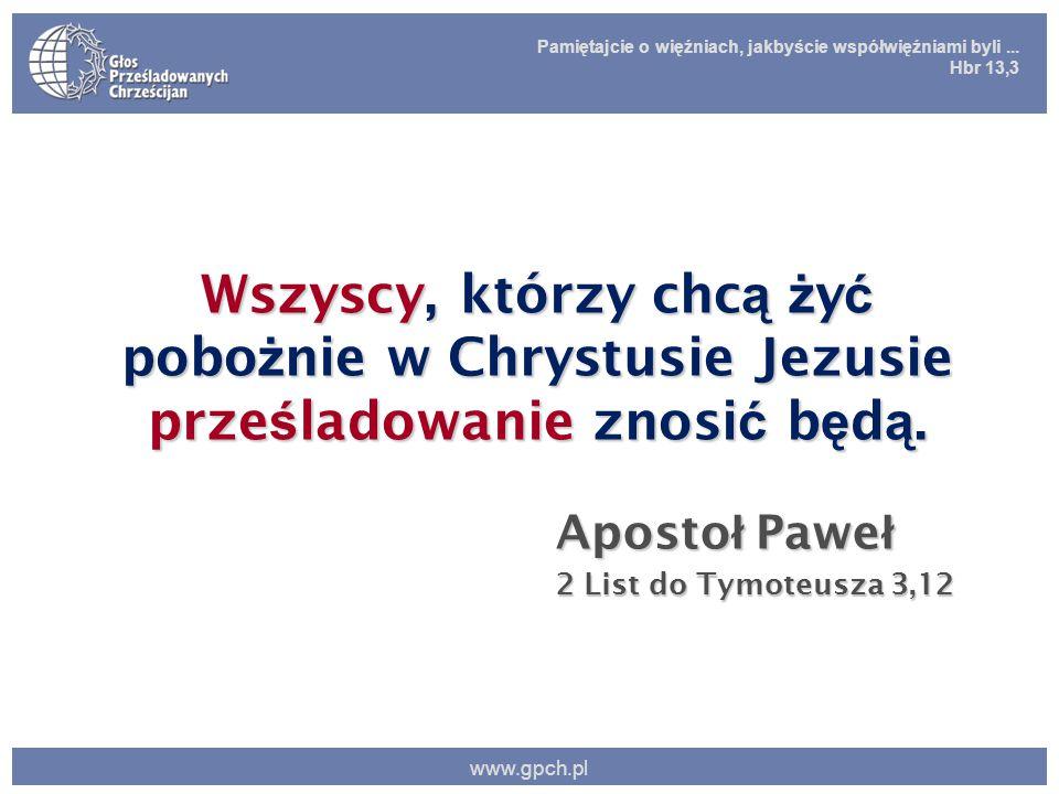 Pamiętajcie o więźniach, jakbyście współwięźniami byli... Hbr 13,3 www.gpch.pl Wszyscy, którzy chc ą ż y ć pobo ż nie w Chrystusie Jezusie prze ś lado