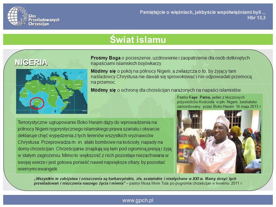 Pamiętajcie o więźniach, jakbyście współwięźniami byli... Hbr 13,3 www.gpch.pl Świat islamu NIGERIA Prośmy Boga o pocieszenie, uzdrowienie i zaopatrze