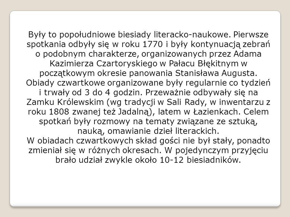 Były to popołudniowe biesiady literacko-naukowe. Pierwsze spotkania odbyły się w roku 1770 i były kontynuacją zebrań o podobnym charakterze, organizow