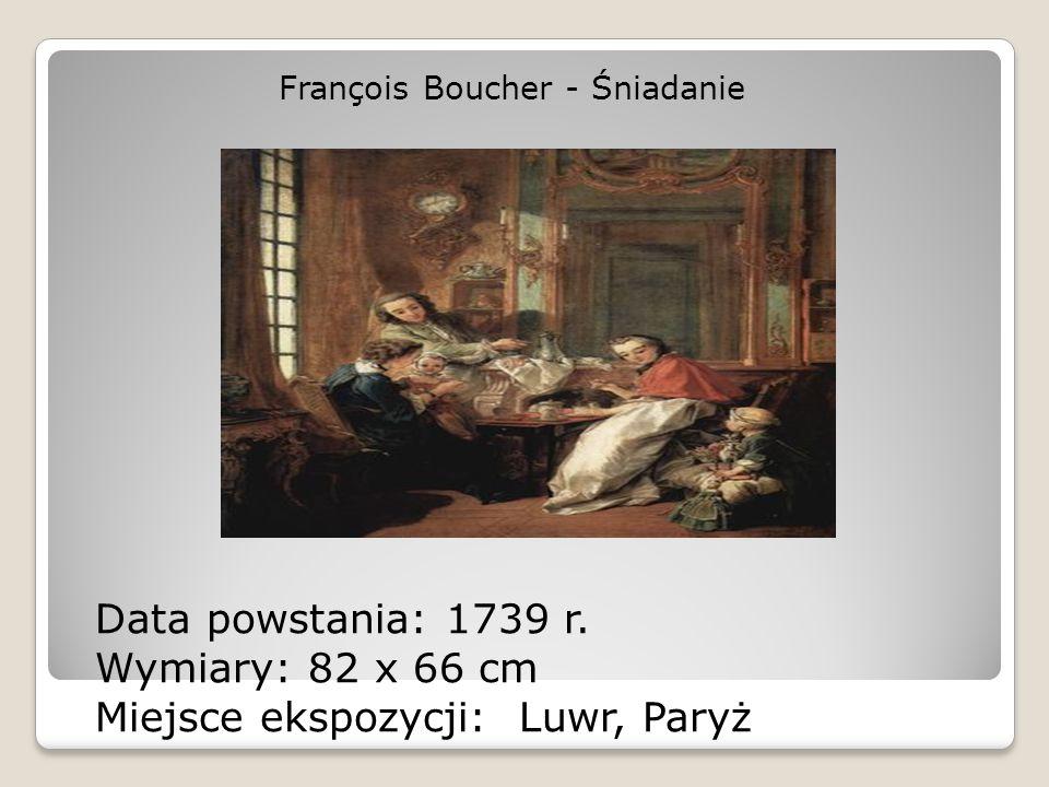 François Boucher - Śniadanie Data powstania: 1739 r. Wymiary: 82 x 66 cm Miejsce ekspozycji: Luwr, Paryż